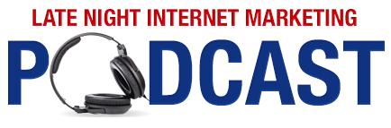 Late Night Internet Marketing Podcast