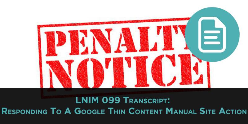 LNIM099 Transcipt: Responding to Google Thin Content Manual Site Action