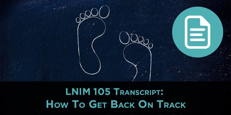 LNIM105 Transcript: How to Get Back on Track