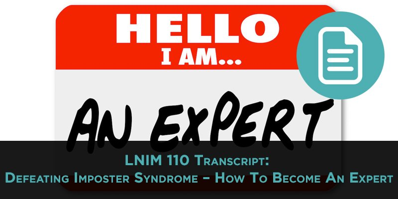 LNIM110 Transcript: Defeating Imposter Syndrome To Become An Expert