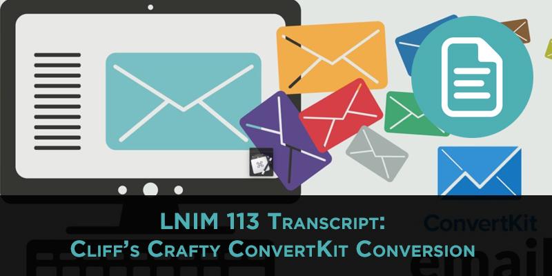 LNIM113 Transcript: ConvertKit Conversion